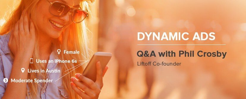 Dynamic Ads and the Future of Mobile Advertising: A Q&A with Liftoff Co-founder Phil Crosby