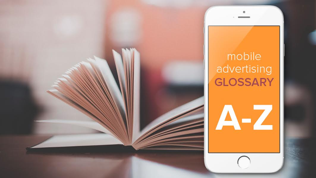 The Mobile Advertising Glossary: from A to Z