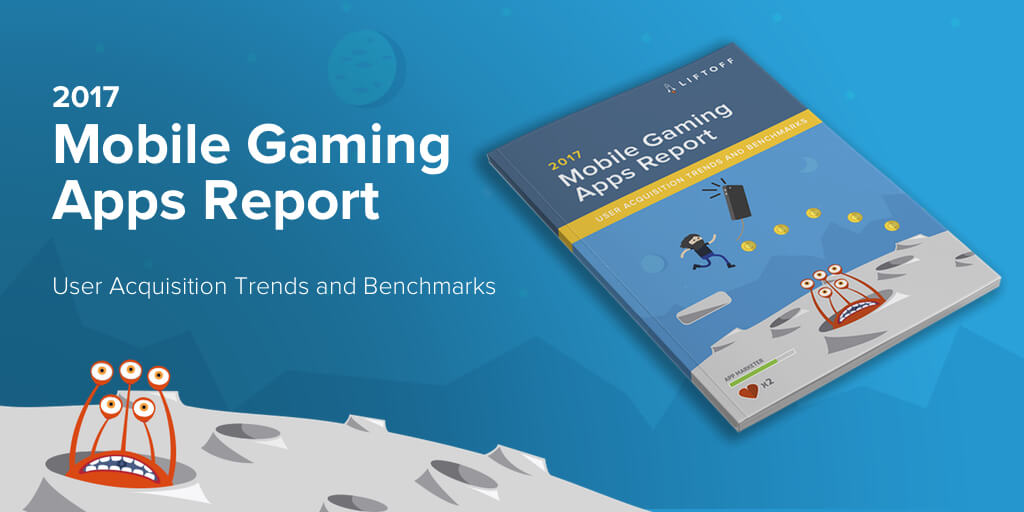 Liftoff Releases 2017 Mobile Gaming Apps Report