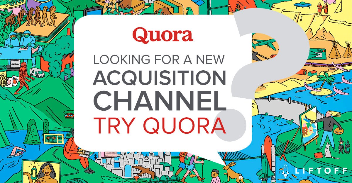 Looking for a New User Acquisition Channel to Test? Try Quora.