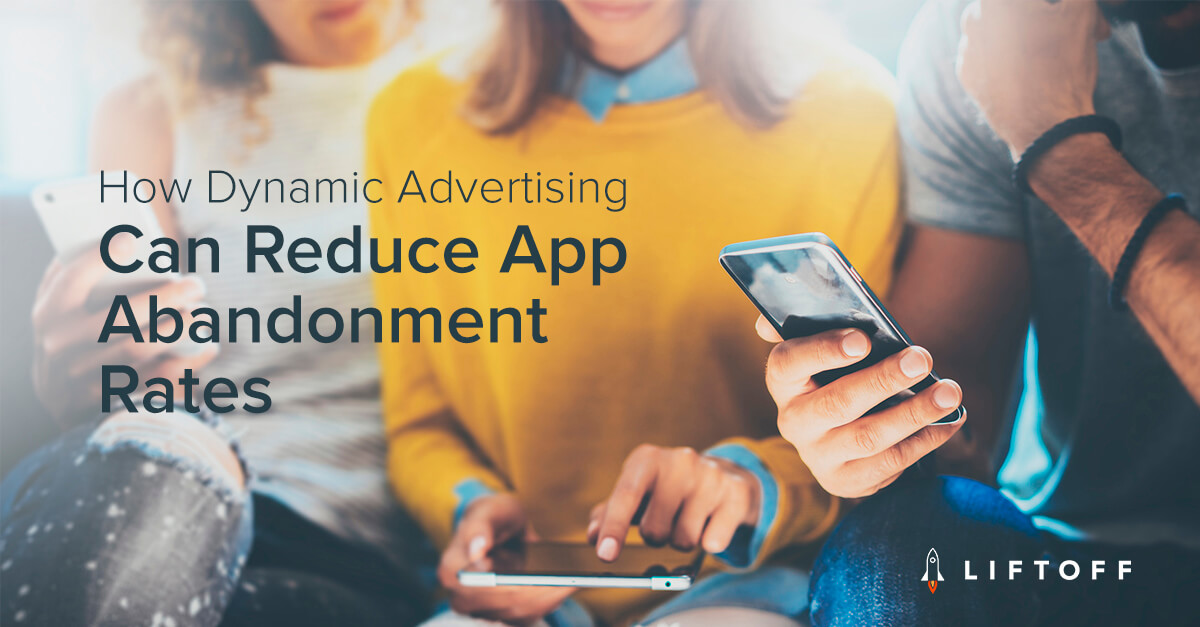 How Dynamic Advertising Can Reduce App Abandonment Rates