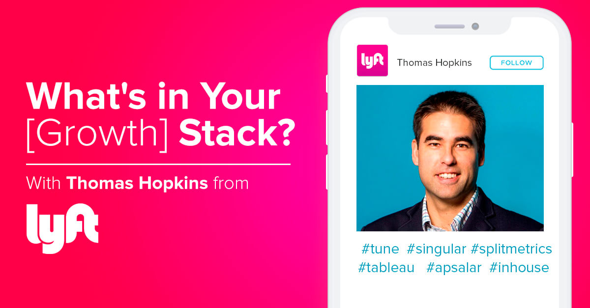 What's in Your [Growth] Stack? Thomas Hopkins, Lyft