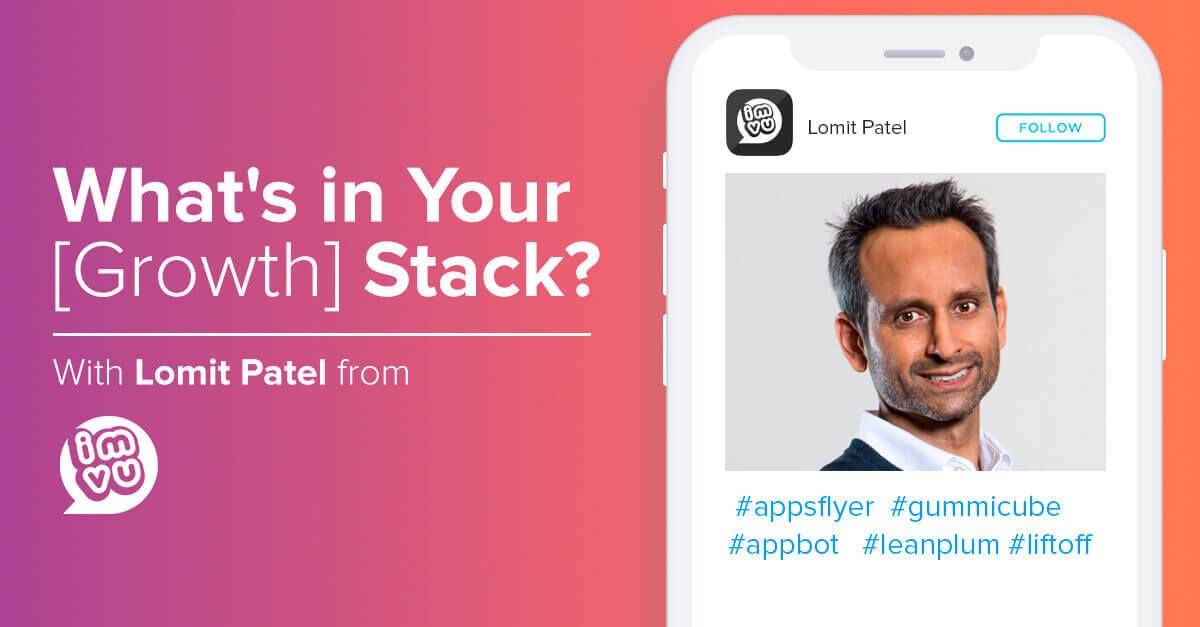 What's in Your [Growth] Stack? Lomit Patel, IMVU