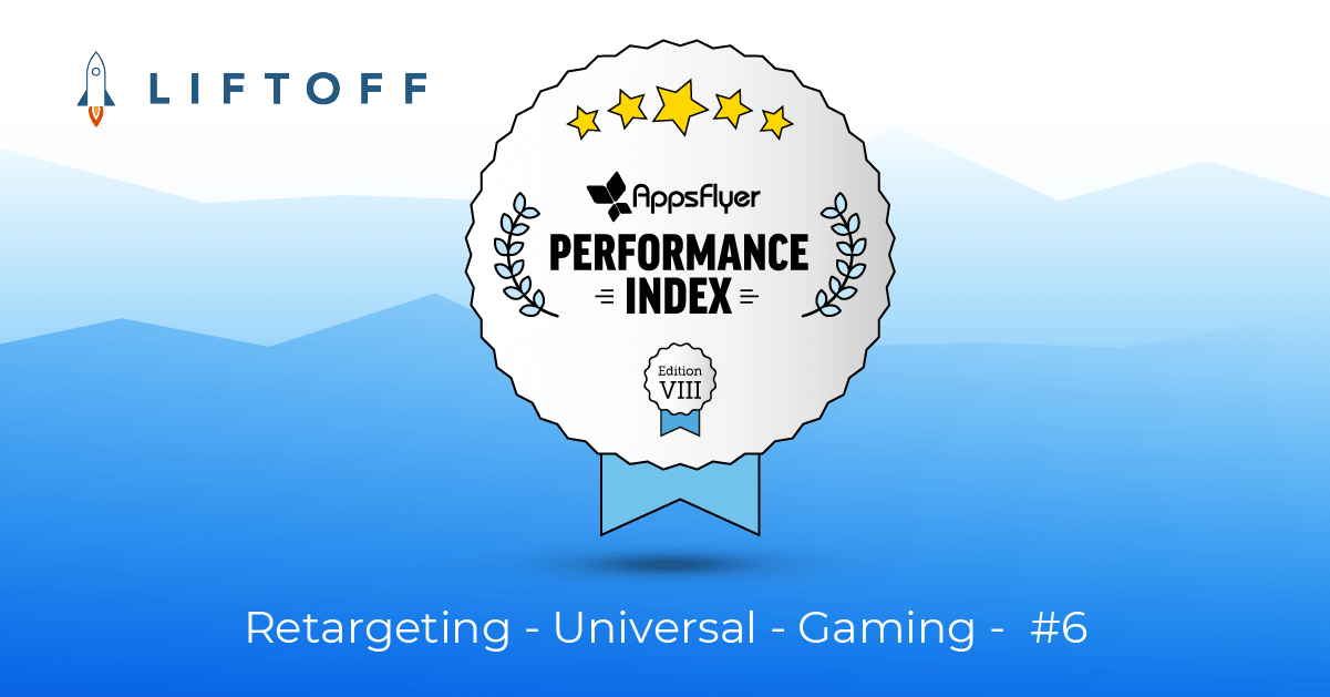 Liftoff Recognized as Top Ranked Media Source in AppsFlyer 2019 Performance Index