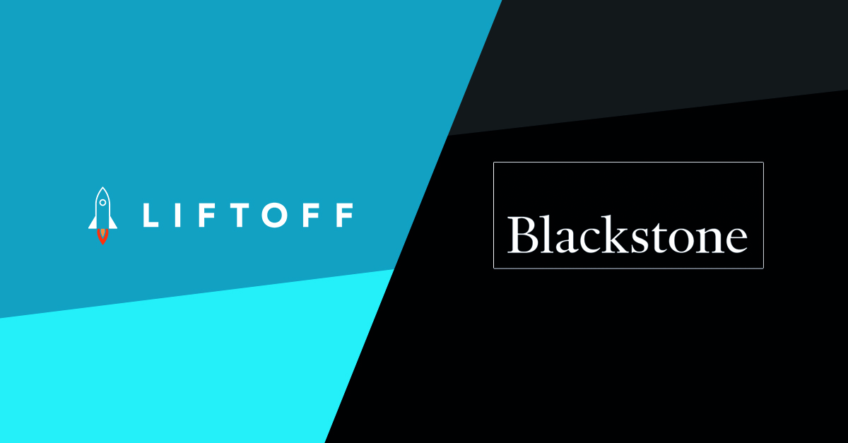 Liftoff Forms Strategic Partnership With Blackstone
