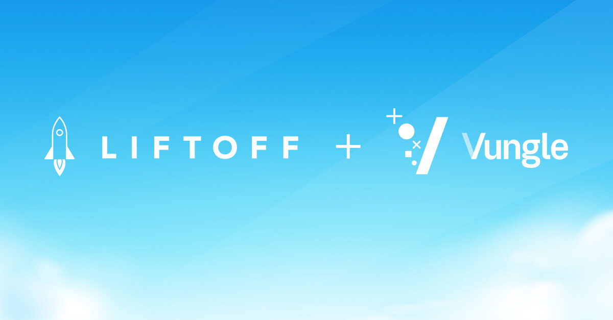 Liftoff & Vungle to Form Leading Independent Mobile Growth Platform